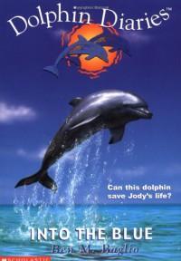 Into the Blue (Dolphin Diaries #1) - Ben M. Baglio
