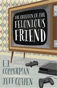 The Question of the Felonious Friend (An Asperger's Mystery) - E. J. Copperman, Jeff Cohen