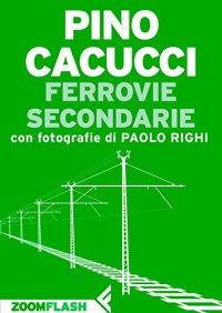 Ferrovie secondarie (Italian Edition) - Pino Cacucci, Paolo Righi