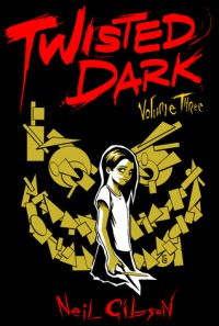 Twisted Dark, Volume 3 - Neil Gibson, Caspar Wijngaard, Jan Wijngaard, Atula Siriwardane, Jake Elphick, Seb Antoniou, Leonardo González, Hugo Wijngaard