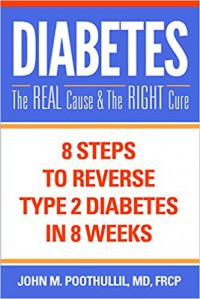 Diabetes: The Real Cause and The Right Cure - John M Poothullil MD