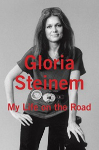 My Life on the Road - Gloria Steinem