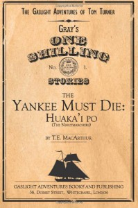 The Yankee Must Die: Huaka'i Po (the Nightmarchers) (The Gaslight Adventures of Tom Turner) (Volume 1) - T. E. MacArthur