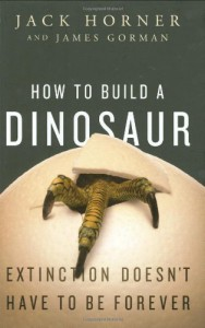 How to Build a Dinosaur: Extinction Doesn't Have to Be Forever - Jack Horner, James Gorman
