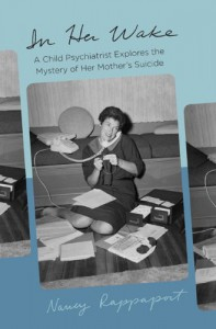 In Her Wake: A Child Psychiatrist Explores the Mystery of Her Mother's Suicide - Nancy Rappaport
