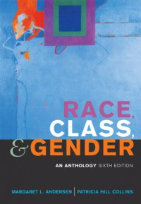 Race, Class, and Gender: An Anthology - Margaret L. Andersen, Patricia Hill Collins