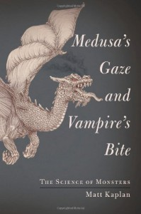 Medusa's Gaze and Vampire's Bite: The Science of Monsters - Matt Kaplan