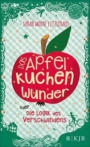 Das Apfelkuchenwunder oder Die Logik des Verschwindens - Sarah Moore Fitzgerald, Adelheid Zöfel
