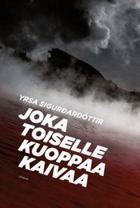 Joka toiselle kuoppaa kaivaa - Yrsa Sigurðardóttir, Juha Peura