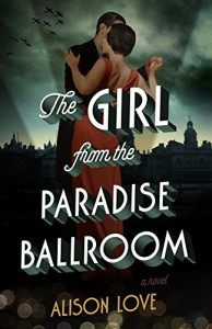 The Girl from the Paradise Ballroom: A Novel - Alison Love