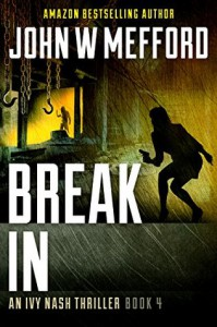 Break IN (An Ivy Nash Thriller, Book 4) (Redemption Thriller Series 10) - John W. Mefford