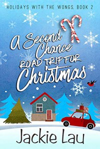 A Second Chance Road Trip for Christmas - Jackie Lau
