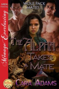The Alpha Takes a Mate [Wolf Pack Mates 1] (Siren Publishing Menage Everlasting) - Cara Adams