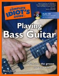 The Complete Idiot's Guide to Playing Bass Guitar - David Hodge