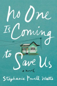 No One Is Coming to Save Us - Stephanie Powell Watts