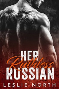 Her Ruthless Russian (Karev Brothers Book 1) - Leslie North