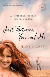 Just Between You and Me: A Novel of Losing Fear and Finding God (Women of Faith (Thomas Nelson)) - Jenny B. Jones