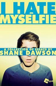 I Hate Myselfie: A Collection of Essays by Shane Dawson - Shane Dawson