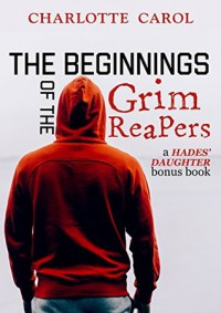 The Beginnings of the Grim Reapers: A Hades' Daughter Bonus Chapter - Charlotte Carol