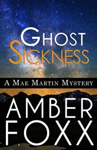 Ghost Sickness (Mae Martin Mysteries Book 5) - Amber Foxx