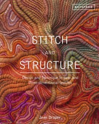 Stitch and Structure: Design and Technique in Two- and Three-Dimensional Textiles - Jean Draper