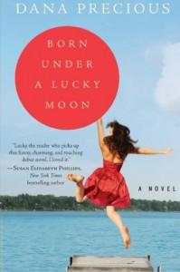 Born Under a Lucky Moon: A Novel - Dana Precious