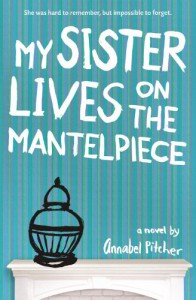 My Sister Lives on the Mantelpiece - Annabel Pitcher