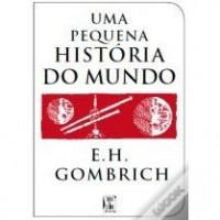 Uma Pequena História do Mundo - Ernst Hans Josef Gombrich