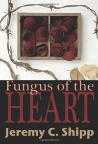 Fungus of the Heart - Jeremy C. Shipp