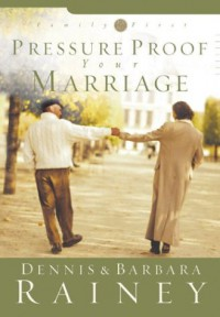 Pressure Proof Your Marriage (Family First) - Dennis Rainey, Barbara Rainey