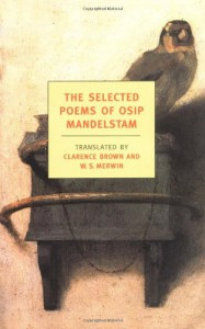 The Selected Poems - Osip Mandelstam, Clarence Brown, W.S. Merwin