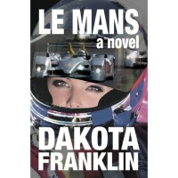 LE MANS a novel (RUTHLESS TO WIN) - Dakota Franklin,  André Jute