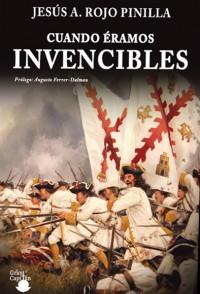 Cuando éramos invencibles - Jesús Ángel Rojo Pinilla