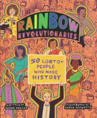 Rainbow Revolutionaries: Fifty LGBTQ+ People Who Made History - Sarah Prager