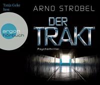 Der Trakt: Psychothriller - Arno Strobel, Tanja Geke