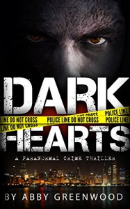 Dark Hearts: A Paranormal Crime Thriller - Abby Greenwood