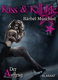 Kiss and Kill Me - Der Auftrag. Erotischer Roman - Bärbel Muschiol