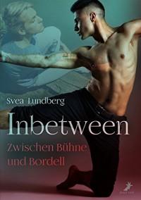 Inbetween - Zwischen Bühne und Bordell - Svea Lundberg
