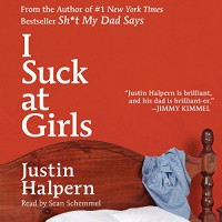 I Suck at Girls - Justin Halpern, Sean Schemmel, HarperAudio