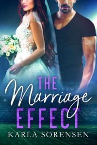 The Marriage Effect - Karla Sorensen
