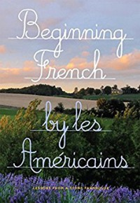 Beginning French: Lessons from a Stone Farmhouse - Les Americains