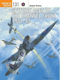 Spitfire Aces of the Channel Front 1941-43 (Aircraft of the Aces) - Andrew Thomas, Chris Thomas