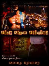 Five Alarm Flirting - Moira Rogers