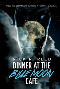 Dinner at the Blue Moon Cafe - Rick R. Reed