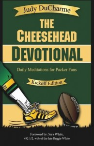 The Cheesehead Devotional: Daily Meditations for Green Bay Packers, Their Fans, and NFL Football Fanatics - Judy DuCharme