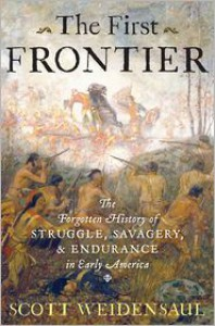 The First Frontier: The Forgotten History of Struggle, Savagery, and Endurance in Early America - Scott Weidensaul