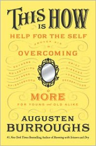 This Is How: Proven Aid in Overcoming Shyness, Molestation, Fatness, Spinsterhood, Grief, Disease, Lushery, Decrepitude & More. For Young and Old Alike. -