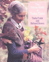 The Private World of Tasha Tudor - Tasha Tudor, Richard Brown