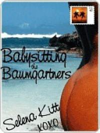 Babysitting the Baumgartners (Baumgartners, #1) - Selena Kitt