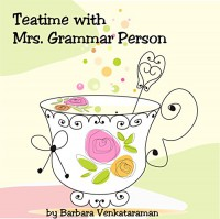 Teatime with Mrs. Grammar Person - Barbara Venkataraman